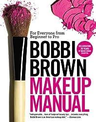 Bobbi Brown Makeup Manual: For Everyone from Beginner to Pro Brown, Bobbi ( Author ) Sep-30-2011 Paperback