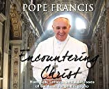 img - for Encountering Christ: Homilies, Letters, and Addresses of Cardinal Jorge Bergoglio book / textbook / text book