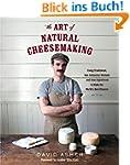 The Art of Natural Cheesemaking: Usin...