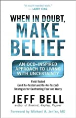 When in Doubt, Make Belief: An OCD-Inspired Approach to Living with Uncertainty [ WHEN IN DOUBT, MAKE BELIEF: AN OCD-INSPIRED APPROACH TO LIVING WITH UNCERTAINTY BY Bell, Jeff ( Author ) Oct-01-2009