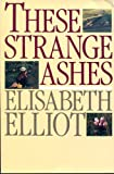 These Strange Ashes (0060622296) by Elliot, Elisabeth