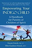 Empowering Your Indigo Child: A Handbook for Parents of Children of Spirit
