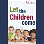 Let the Children Come | Pat Lamb