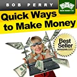 Quick Ways To Make Money: Eight Fast and Easy Ways To Put Cash in Your Bank Account This Week (How To Make Money 101) ~ Bob Perry