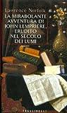 La Mirabolante Avventura Di John Lempriere Erudito Nel Secolo Dei Lumi (8876844139) by Lawrence Norfolk