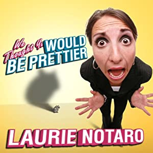 We Thought You Would be Prettier: True Tales of the Dorkiest Girl Alive | [Laurie Notaro]