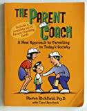 The Parent Coach: A New Approach to Parenting in Today's Society