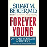 Forever Young: 20 Years Younger in 20 Weeks: Dr. Berger's Step-by-Step Rejuvenating Program | Stuart M. Berger, M.D.