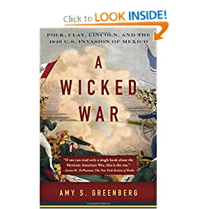 A Wicked War: Polk, Clay, Lincoln, and the 1846 U.S. Invasion of Mexico (Vintage) by