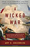 9780307475992: A Wicked War: Polk, Clay, Lincoln, and the 1846 U.S. Invasion of Mexico (Vintage)