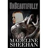 Unbeautifully (Undeniable: Book Two) ~ Madeline Sheehan