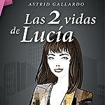 Las 2 vidas de Lucía | Astrid Gallardo
