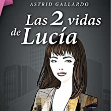 Las 2 vidas de Lucía (       UNABRIDGED) by Astrid Gallardo Narrated by Maria del Carmen Siccardi