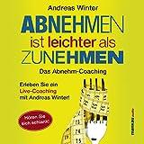 Abnehmen ist leichter als Zunehmen: Das Abnehm-Coaching: H�ren Sie sich schlank!