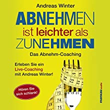 Abnehmen ist leichter als Zunehmen: Das Abnehm-Coaching: Hören Sie sich schlank! (       ungekürzt) von Andreas Winter Gesprochen von: Andreas Winter
