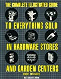 The Complete Illustrated Guide to Everything Sold in Hardware Stores and Garden Centers - 0762414936
