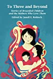 To Three and Beyond: Stories of Breastfed Children and the Mothers Who Love Them