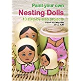 Paint Your Own Nesting Dolls: CD-ROM: russian dolls:matryoshka: 1:: 10 Step-by-step Projects: 1by Janet Dixon