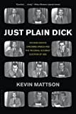 Kevin Mattson Just Plain Dick: Richard Nixon's Checkers Speech and the