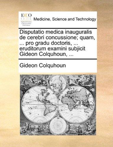 Disputatio medica inauguralis de cerebri concussione; quam, ... pro gradu doctoris, ... eruditorum examini subjicit Gideon Colquhoun, ...