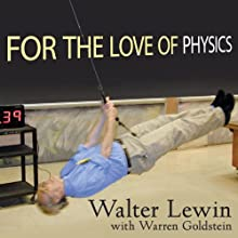 For the Love of Physics: From the End of the Rainbow to the Edge of Time - A Journey Through the Wonders of Physics (       UNABRIDGED) by Walter Lewin, Warren Goldstein Narrated by Kent Cassella