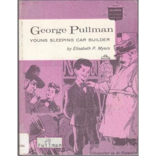 GEORGE PULLMAN YOUNG SLEEPING CAR BUILDER Elisabeth P. Myers