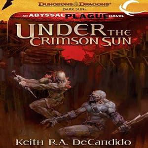 Under the Crimson Sun: Dungeons & Dragons: Dark Sun, Book 2 | [Keith R. A. DeCandido]