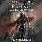 Half-Bloods Rising: Half-Elf Chronicles, Book 1 | J. T. Williams