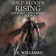 Half-Bloods Rising: Half-Elf Chronicles, Book 1 Audiobook by J. T. Williams Narrated by Mikael Naramore