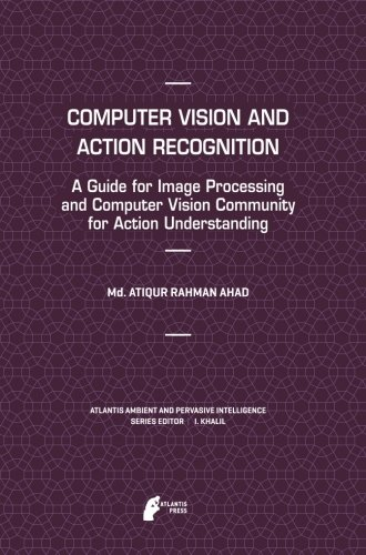 Computer Vision and Action Recognition: A Guide for Image Processing and Computer Vision Community for Action Understanding (Atlantis Ambient and Pervasive Intelligence) [Ahad, Md. Atiqur Rahman] (Tapa Blanda)