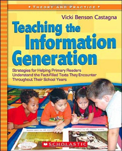 Teaching the Information Generation: Strategies for Helping Primary Readers Understand the Fact-Filled Texts They Encoun