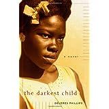The Darkest Child: A Novel ~ Delores Phillips