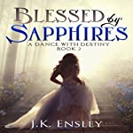 Blessed by Sapphires: A Dance with Destiny, Book 2 (       UNABRIDGED) by Jennifer Ensley Narrated by Melissa Carey