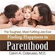 Finding Happiness in Parenthood, the Toughest, Most Fulfilling Job Ever | [Calvin A. Colarusso MD]