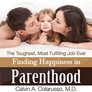 Finding Happiness in Parenthood, the Toughest, Most Fulfilling Job Ever   [Calvin A. Colarusso MD]