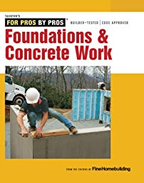 Foundations and Concrete Work: Revised and Updated (For Pros By Pros)