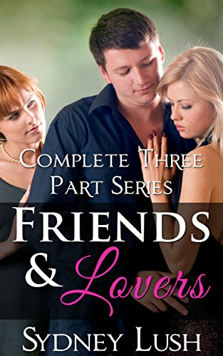 Sydney Lush - FRIENDS AND LOVERS, COMPLETE THREE PART SERIES