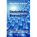 """Unsterbliches Bewusstsein: Raumzeit-Ph�nomene, Beweise und Visionenvon """"Klaus D Sedlacek"""""""