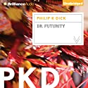 Dr. Futurity (       UNABRIDGED) by Philip K. Dick Narrated by MacLeod Andrews