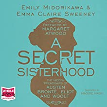 A Secret Sisterhood: The Hidden Friendships of Austen, Brontë, Eliot and Woolf | Livre audio Auteur(s) : Emma Claire Sweeney, Emily Midorikawa, Margaret Atwood - foreword Narrateur(s) : Maggie Mash