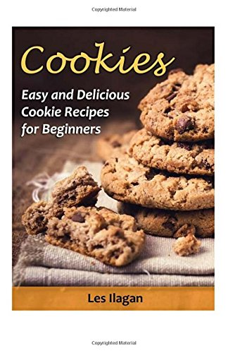 Cookies: Easy and Delicious Cookie Recipes for Beginners