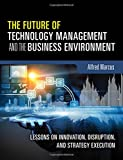 img - for The Future of Technology Management and the Business Environment: Lessons on Innovation, Disruption, and Strategy Execution book / textbook / text book