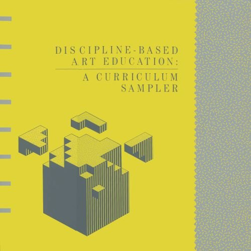 Discipline-Based Art Education: A Curriculum Sampler