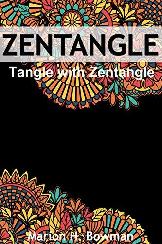 Zentangle Basics: Zentangle - Tangle with Zentangle (Zentangle art for Beginners) (Basic Zentangle Book 1)