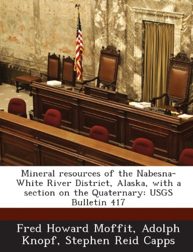 Mineral Resources of the Nabesna-White River District, Alaska, with a Section on the Quaternary: Usgs Bulletin 417