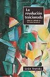 La revolución traicionada: ¿Qué es y adónde se dirige la Unión Soviética? (Reediciones de Clasicos) (0873487354) by Leon Trotsky