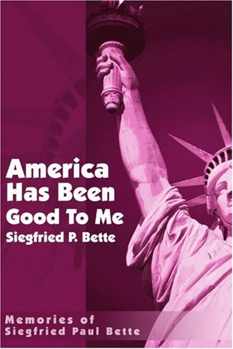 America Has Been Good To Me: Memories Of Siegfried Paul Bette front-1005562