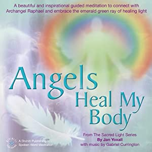 Angels Heal My Body | [Jan Yoxall]