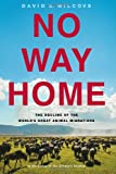 No Way Home: The Decline of the Worlds Great Animal Migrations