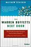 img - for The Warren Buffetts Next Door: The World's Greatest Investors You've Never Heard Of and What You Can Learn From Them [Hardcover] [2010] (Author) Matthew Schifrin book / textbook / text book